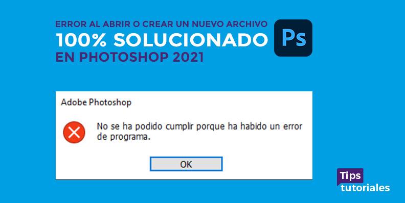 No se ha podido cumplir porque ha habido un error de programa en Photoshop 2021