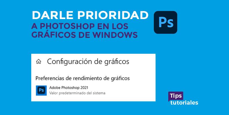 Darle prioridad Photoshop en los gráficos de Windows