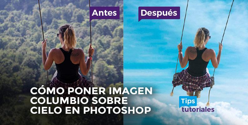 Cómo poner imagen columbio sobre cielo en Photoshop