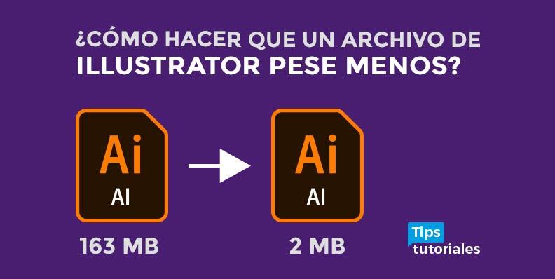 ¿Cómo hacer que un archivo de ILLUSTRATOR PESE MENOS? 🙌