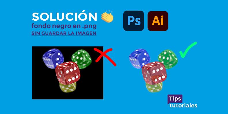 Solución 👏 fondo negro en .png para Illustrator / Photoshop 🤛 sin guardar la imagen 🙌